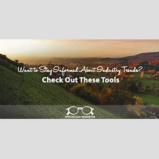 Want To Stay Informed About Industry Trends? Check Out These Toolsspectacled Marketer B2b