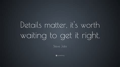 """Steve Jobs Quote """"details Matter, It's Worth Waiting To"""