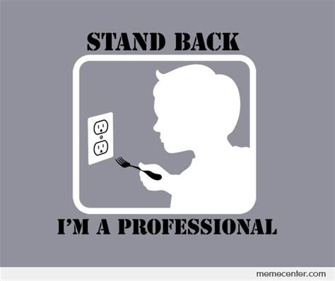 Professional Meme - stand back i m a professional by ben meme center