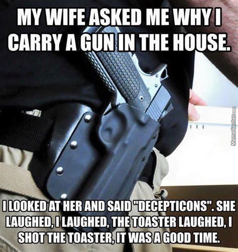 Gun Memes - quot decepticons quot a good reason to carry a gun at all times cause you know no super armor or