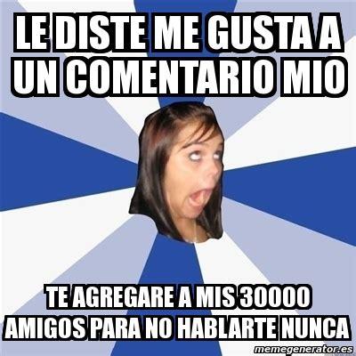 Le Me Meme Generator - meme annoying facebook girl le diste me gusta a un comentario mio te agregare a mis 30000
