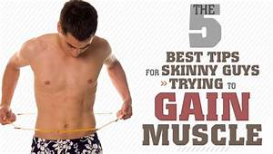 The 5 Best Tips For Skinny Guys Trying To Gain Muscle