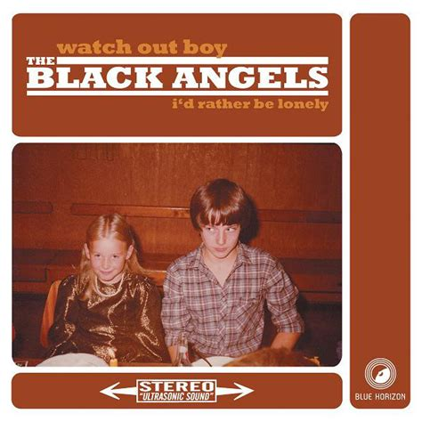 The Black Angels  Watch Out Boy  I'd Rather Be Lonely At