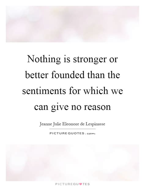Nothing Is Stronger Or Better Founded Than The Sentiments