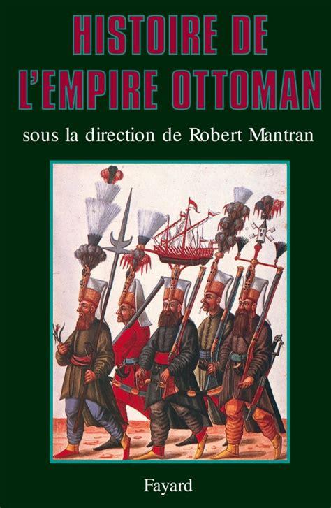 Empire Ottoman Histoire by Histoire De L Empire Ottoman Robert Mantran Fayard
