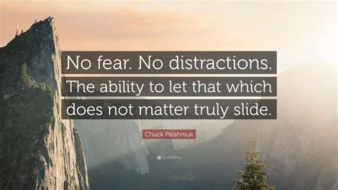 chuck palahniuk quote  fear  distractions