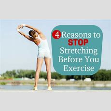 4 Reasons To Stop Stretching Before You Exercise Sparkpeople