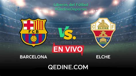 Elche vs. Barcelona EN VIVO: Horarios y canales TV dónde ...