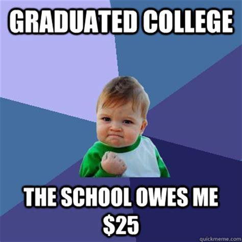 College Kid Meme - graduated college the school owes me 25 success kid quickmeme