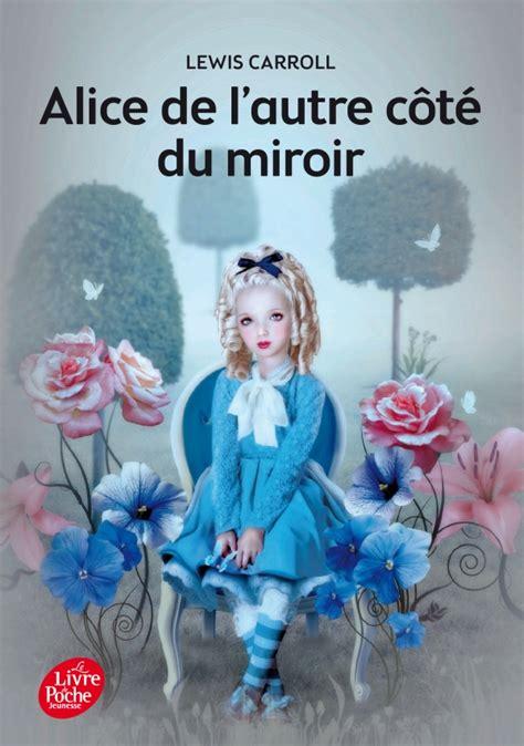 passer de l autre cte du miroir de l autre c 244 t 233 du miroir texte int 233 gral livre de poche jeunesse