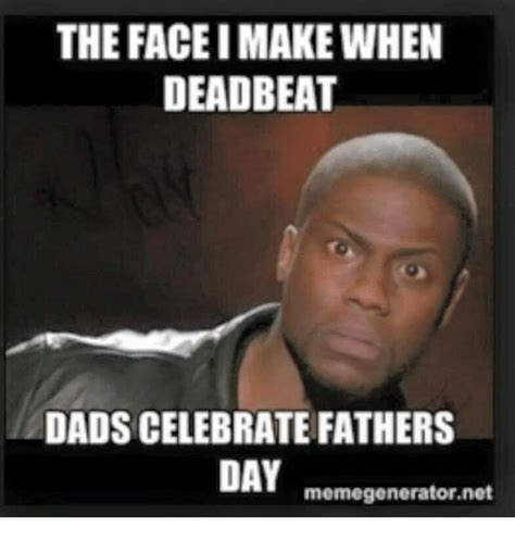 Deadbeat Dad Memes - the face imakewhen deadbeat dads celebrate fathers day memegenerator net dad meme on me me