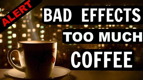 How much is too much? TERRIFYING BAD/SIDE EFFECTS OF DRINKING TOO MUCH COFFEE ...