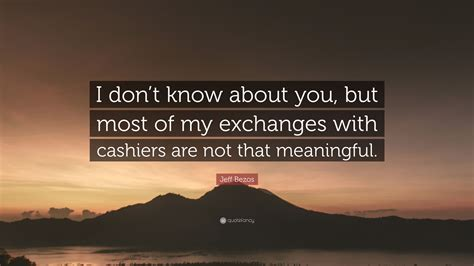 """Jeff Bezos Quote: """"I don't know about you, but most of my ..."""