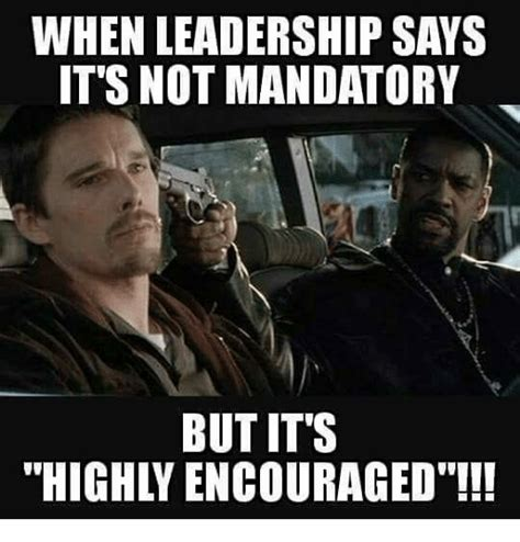 Leadership Memes - when leadership says it s not mandatory but it s highly encouraged meme on sizzle