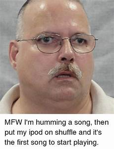 MFW I'm Humming a Song Then Put My Ipod on Shuffle and It ...