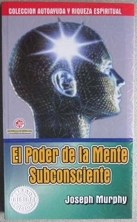 Estamos interesados en hacer de este libro descargar el libro el poder de la mente uno de los libros destacados porque este libro tiene cosas interesantes y puede ser útil para la mayoría de las personas. El Poder De La Mente Subconsciente - Joseph Murphy - $ 24.000 en Mercado Libre