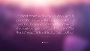 "Tommy Cooper Quote: ""A blind bloke walks into a shop with ..."