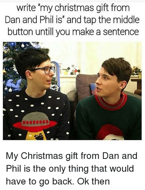 Dan And Phil Memes - write my christmas gift from dan and phil is and tap the middle button until you make a