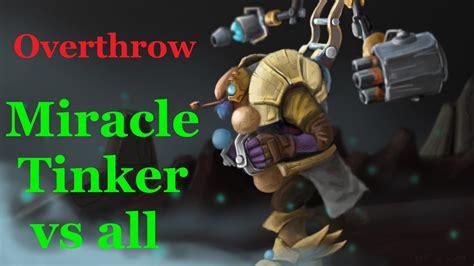 miracle tinker all overthrow gameplay dota 2 2017 youtube