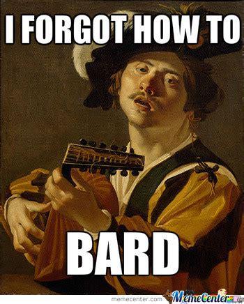 D D Bard Memes - bard problems by thezephyrishere meme center