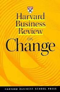 Harvard Business Review on Change by John P. Kotter ...