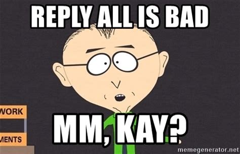 Reply All Meme - reply all is bad mm kay mr mackey meme generator