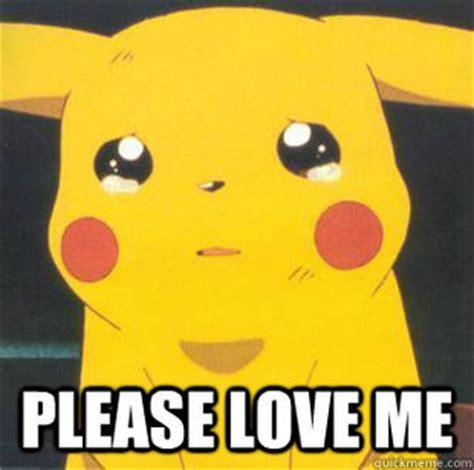 You Love Me Meme - please love me meme memes