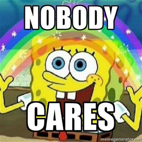 No One Cares Meme Spongebob - image nobody cares spongebob jpg spinpasta wiki fandom powered by wikia