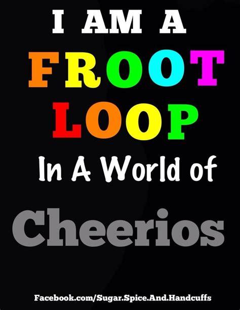 Fruit Loops Meme - fruit loop quotes pinterest
