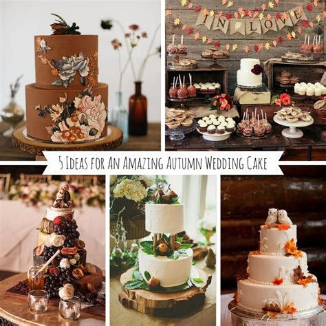 5 Ideas For Amazing Autumn Wedding Cakes Chic Vintage Brides
