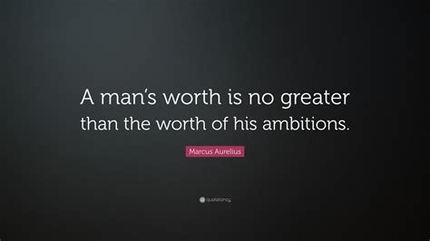 Marcus Aurelius Quote A Mans Worth Is No Greater Than