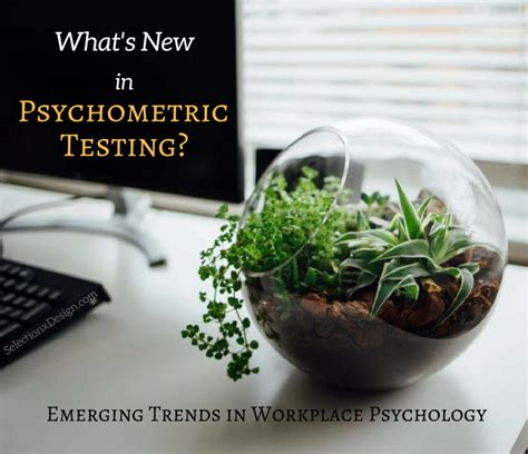 Workplace Psychology  Emerging Trends In Psychometric Testing