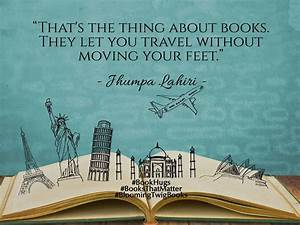 """""""That's the thing about books. They let you travel without ..."""