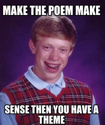 Meme Theme - meme creator make the poem make sense then you have a theme meme generator at memecreator org