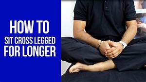 How to Sit Cross Legged for Long Periods of Time with ...