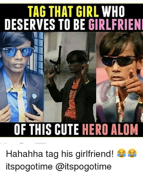 That Girl Meme - tag that girl who deserves to be girlfriend of this cute hero alom hahahha tag his girlfriend