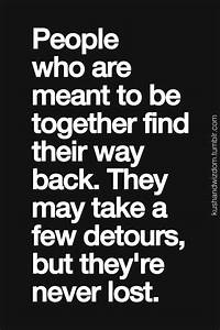 people who are meant to be together ... always find their ...