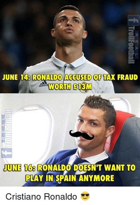 Ronaldo Meme - june 14 ronaldo accused of tax fraud worth e13m june 168 ronaldo doesn t want to play in spain