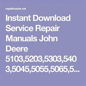 Instant Download Service Repair Manuals John Deere 5103