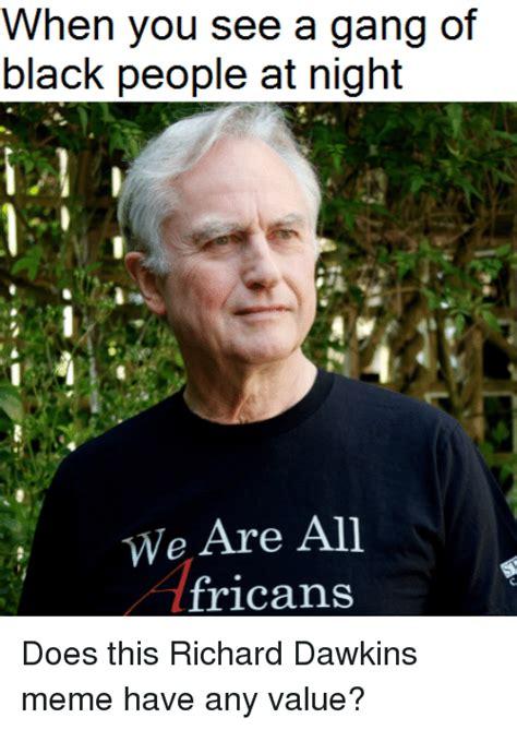 Dawkins Meme Theory - memes dawkins 28 images when richard dawkins create memes did he have me in mind catholic