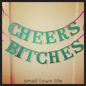 Small Town Life: Bachelorette Party Banner {Cheers Bitches}