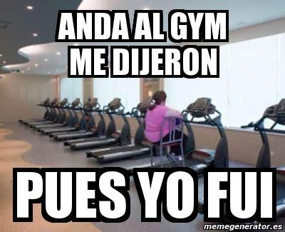 Memes En El Gym - meme personalizado anda al gym me dijeron pues yo fui 91462