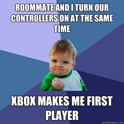 Roommate Memes - roommate and i turn our controllers on at the same time xbox makes me first player success kid