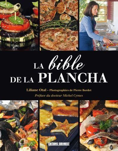 cuisiner a la plancha la bible de plancha plancha la cuisine du soleil