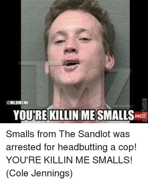 You Re Killin Me Smalls Meme You Re Killin Me Smalls Meme