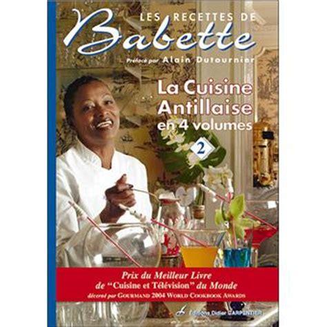 cuisine de babette les recettes de babette tome 2 la cuisine antillaise
