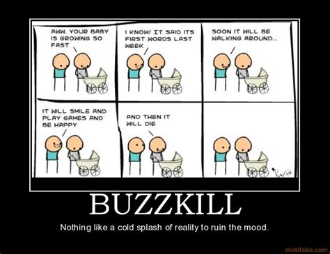 Buzzkill Meme - buzzkill death morbid reality sucks buzzkill cyanide and hap demotivational poster 1262057513