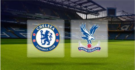match preview chelsea  crystal palace  real