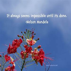 It always seems impossible until its don... - Nelson ...