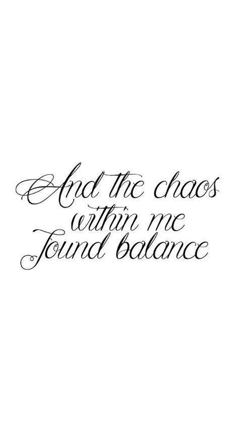 And the chaos within me found balance | Good tattoo quotes, Short inspirational quotes